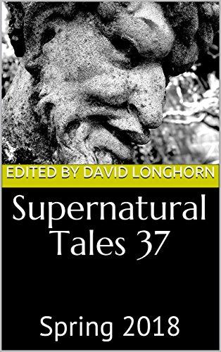 Supernatural Tales 37: Spring 2018 by [Longhorn, David, Grant, Helen, Clark, Chloe N., Muller, C.M., Valentine, Mark, Schliewe, Jeremy]