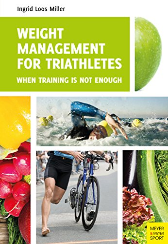 Weight Management for Triathletes: When Training Is Not Enough (English Edition) por Ingrid Loos Miller