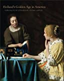 Holland's Golden Age in America: Collecting the Art of Rembrandt, Vermeer, and Hals (The Frick Collection Studies in the History of Art Collecting in America, Band 1)