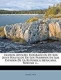 Ligeros Apuntes Biograficos De Los Jefes Politicos De Los Partidos En Los Estados De La Republica Mexicana, Volume 2...