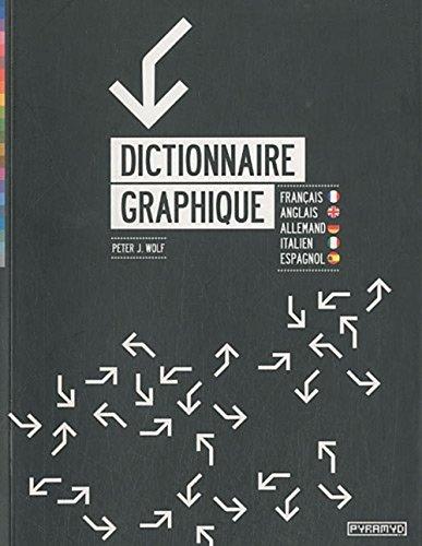 Dictionnaire graphique. Français/ Anglais/ Allemand/ Italien/ Espagnol par Peter J. Wolf