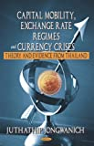 Capital Mobility, Exchange Rate Regimes and Currency Crises: Theory and Evidence from Thailand