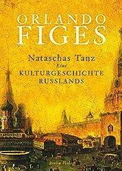 Nataschas Tanz: Eine Kulturgeschichte Russlands