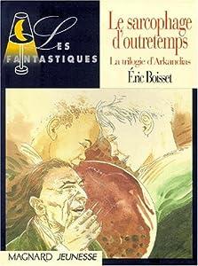 """Afficher """"Le grimoire d'Arkandias. n° 3 Le sarcophage d'outretemps"""""""