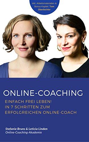 Online-Coaching: Einfach frei leben! In 7 Schritten zum erfolgreichen Online-Coach