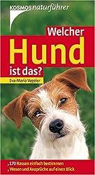 Welcher Hund ist das?: 170 Rassen einfach bestimmen. Wesen und Ansprüche auf einen Blick