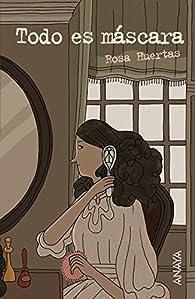 Todo es máscara par Rosa Huertas
