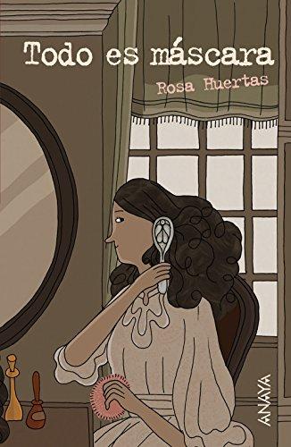 Todo es máscara (Literatura Juvenil (A Partir De 12 Años) - Leer Y Pensar-Selección) por Rosa Huertas