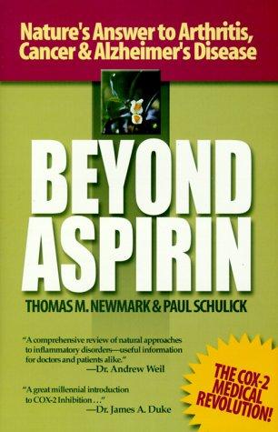 Beyond Aspirin: Nature'S Answer to Arthritis, Cancer & Alzheimer's Disease: Nature's Answer to Arthritis, Cancer and Alzheimer's Disease -