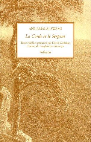 La Corde et le Serpent : Derniers entretiens par Annamalai Swami, David Godman