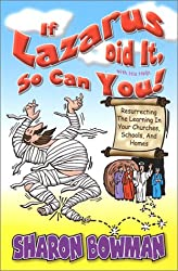 If Lazarus Did It with His Help, So Can You!: Resurrecting the Learning in Your Churches, Schools, and Homes