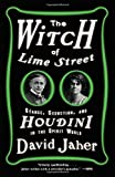 Front cover for the book The Witch of Lime Street: Seance, Seduction, and Houdini in the Spirit World by David Jaher