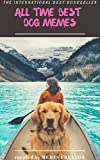ALL TIME BEST DOG MEMES: Dog MEMES: Funny Animal Memes 2017: (Funny Memes, Jokes, Dogs, Camels Etc) (DOG BOOK Book 5)