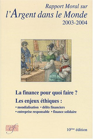 Rapport Moral sur l'Argent dans le Monde édition 2003-2004: La finance pour quoi faire ? - Les grands dossiers d'éthique financière