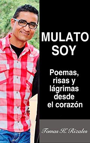 Mulato Soy: Poemas, Risas y Lágrimas desde el corazón por Tomás K. Rizales