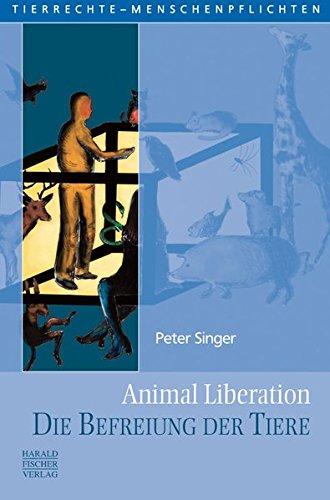 Animal Liberation. Die Befreiung der Tiere (Tierrechte - Menschenpflichten)