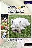 B.A.R.F. Junior - Artgerechte Rohernährung für Welpen und Junghunde: Ein praktischer Ratgeber für Züchter und…