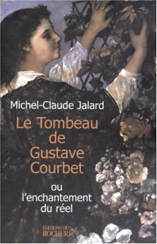 Le Tombeau de Gustave Courbet ou l'enchantement du réel