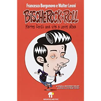 Bischerock'n Roll. Matteo Renzi: Una Vita A Cento All'ora
