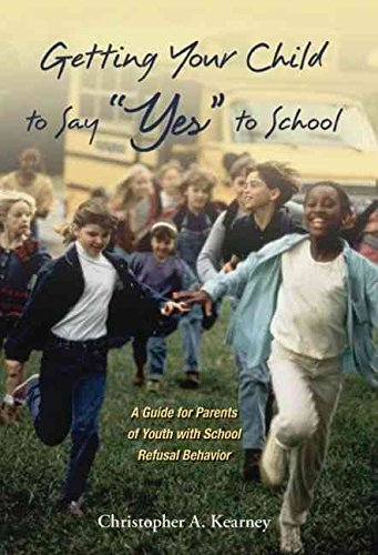 [Getting Your Child to Say Yes to School: A Guide for Parents of Youth with School Refusal Behavior] (By: Christopher Kearney) [published: April, 2007]