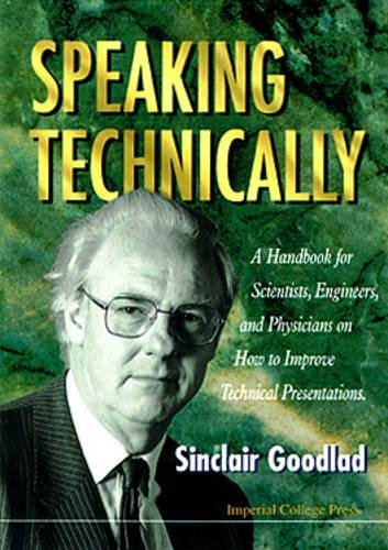 Speaking Technically: A Handbook For Scientists, Engineers And Physicians On How To Improve Technical Presentations