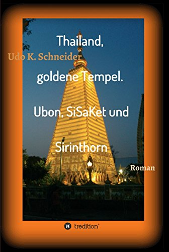 Thailand, goldene Tempel. Ubon, SiSaKet und Sirinthorn: Bilderreise durch den Isan