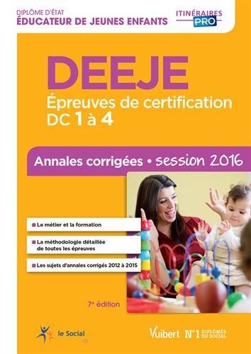DEEJE - Épreuves de certification DC 1 à 4 - Annales corrigées - Diplôme d'État d'Éducateur de jeunes enfants - Session 2016