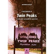 È accaduto a Twin Peaks e sta per accadere ancora (Italian Edition)