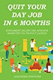 QUIT YOUR DAY JOB IN 6 MONTHS BUNDLE - 2016: SUPPLEMENT SELLING AND AFFILIATE MARKETING VIA PRODUCT LAUNCH (English Edition)
