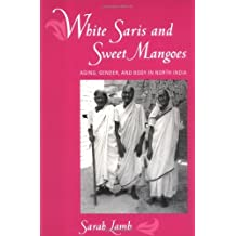 White Saris and Sweet Mangoes: Aging, Gender and Body in North India by Sarah Lamb (2000-08-25)