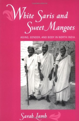 white-saris-and-sweet-mangoes-aging-gender-and-body-in-north-india-by-sarah-lamb-2000-08-25