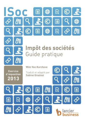 Impôt des sociétés - Guide pratique: Exercice d'imposition 2013 (Guides pratiques)