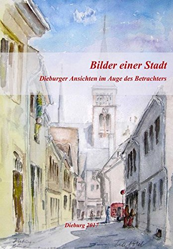Bilder einer Stadt: Dieburger Ansichten im Auge des Betrachters