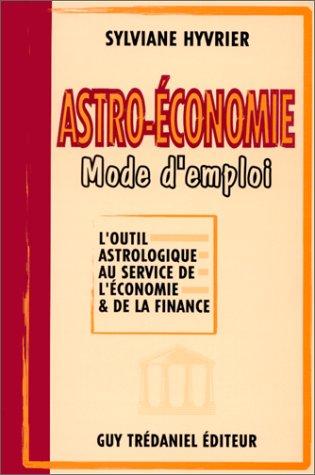 ASTRO-ECONOMIE, MODE D'EMPLOI. L'outil astrologique au service de l'économie et de la finance
