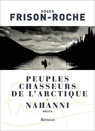 Peuples chasseurs de l'Arctique / Nahanni (CLASSIQUES ARTH) par Roger Frison-Roche