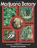 Marijuana Botany: An Advanced Study: The Propagation and Breeding of Distinctive Cannabis