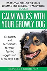 Calm walks with your Growly Dog: Book 3 Strategies and techniques for your fearful, aggressive, or reactive dog (Essential Skills for your Growly but Brilliant Family Dog) Paperback