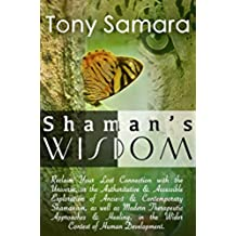 Shaman's Wisdom: Reclaim Your Lost Connection with the Universe or Therapeutic Approaches & Healing in the Wider Context of Human Development. (English Edition)