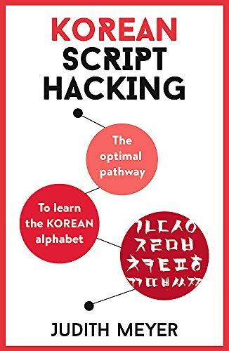 Korean Script Hacking: The optimal pathway to learn the Korean alphabet