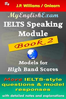 IELTS Speaking Module: Models for High Band Scores - Book Two (English Edition) di [Williams, J.P.]
