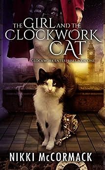 The Girl and the Clockwork Cat (Clockwork Enterprises Book 1) (English Edition) de [McCormack, Nikki]
