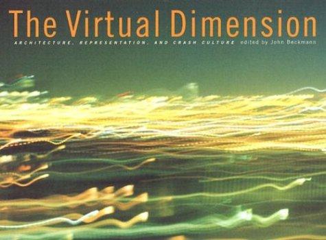 The Virtual Dimension. Architecture, Representation, and Crash Culture