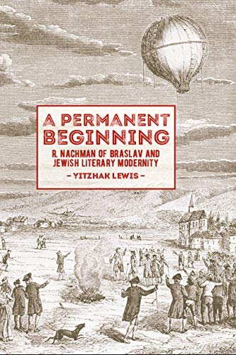 A Permanent Beginning: R. Nachman of Braslav and Jewish Literary Modernity (English Edition)