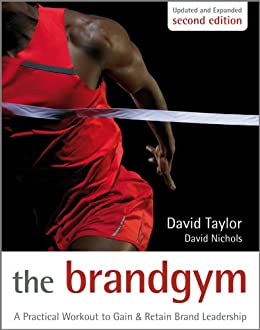 The Brand Gym: A Practical Workout to Gain and Retain Brand Leadership by [Taylor, David, Nichols, David S.]