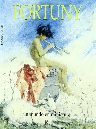 Fortuny: Un Mundo en Miniatura (Arte) por Begoña Torres