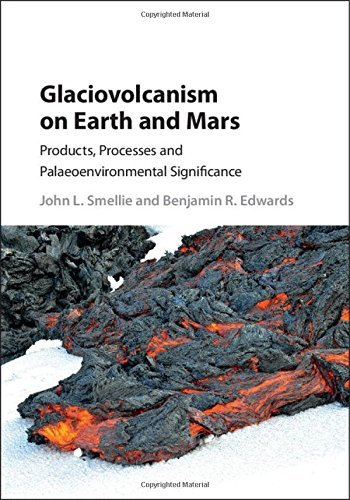 Glaciovolcanism on Earth and Mars: Products, Processes and Palaeoenvironmental Significance by John L. Smellie (2016-06-23)