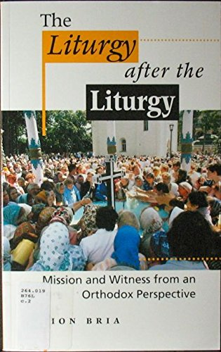 The Liturgy After the Liturgy: Mission and Witness from an Orthodox Perspective par Ion Bria
