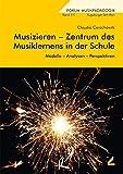 Musizieren - Zentrum des Musiklernens in der Schule: Modelle - Analysen - Perspektiven (Forum Musikpädagogik)
