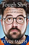 Tough Sh*t: Life Advice from a Fat, Lazy Slob Who Did Good by Kevin Smith