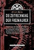Die Zeitrechnung der Freimaurer: Eine Zeitreise zu den Anfängen der Königlichen Kunst, der Templer und der Freimaurerei, zu den unbekannten Anfängen ... ? und was hinter all dem zu suchen ist - Allan Oslo